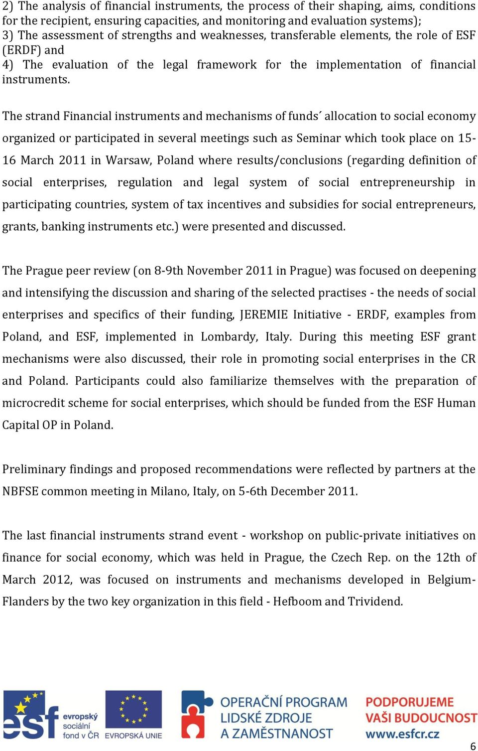 The strand Financial instruments and s of funds allocation to social economy organized or participated in several meetings such as Seminar which took place on 15-16 March 2011 in Warsaw, Poland where