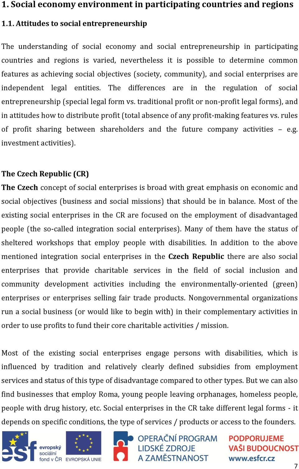 The differences are in the regulation of social entrepreneurship (special legal form vs.