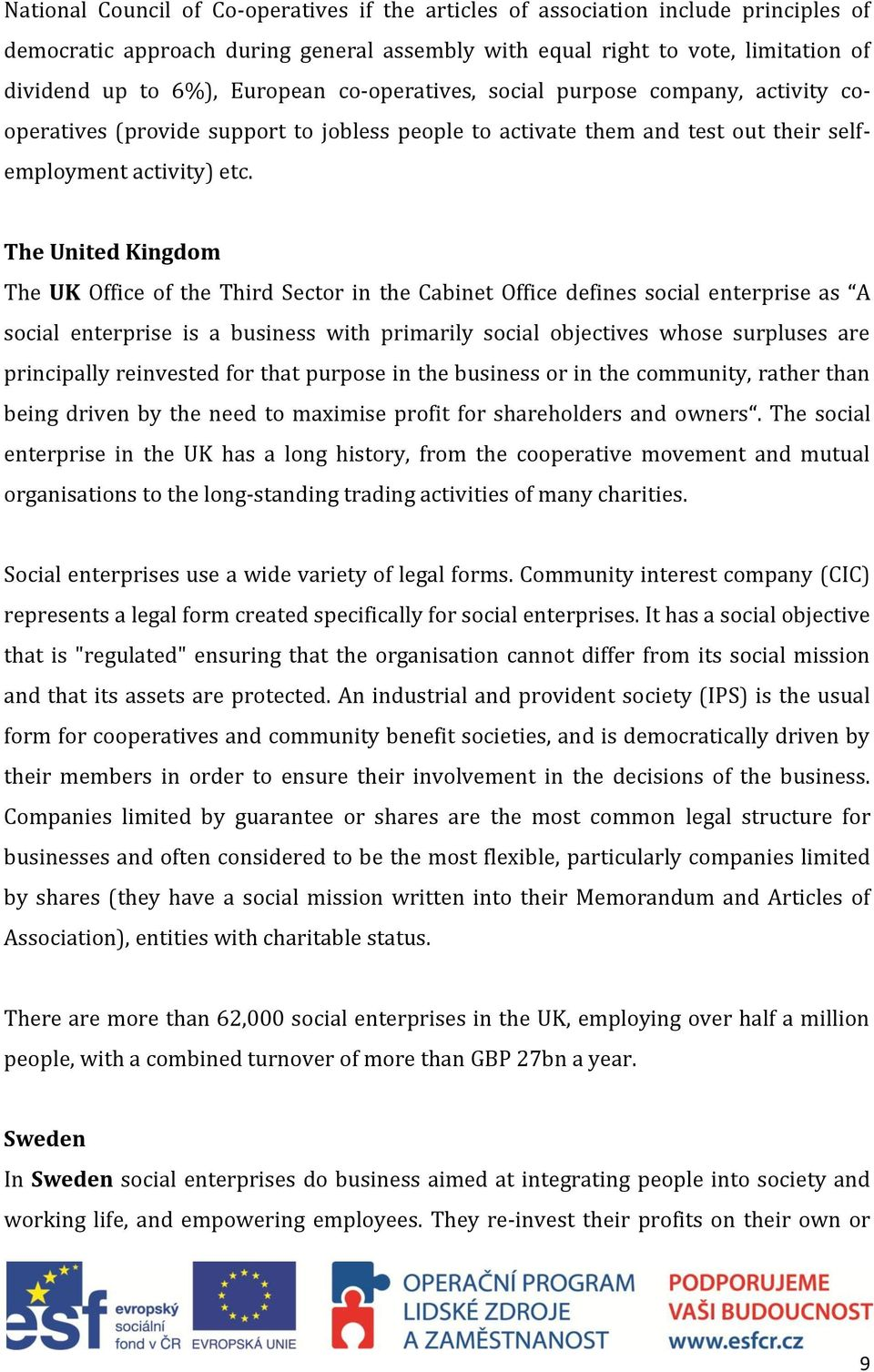 The United Kingdom The UK Office of the Third Sector in the Cabinet Office defines social enterprise as A social enterprise is a business with primarily social objectives whose surpluses are