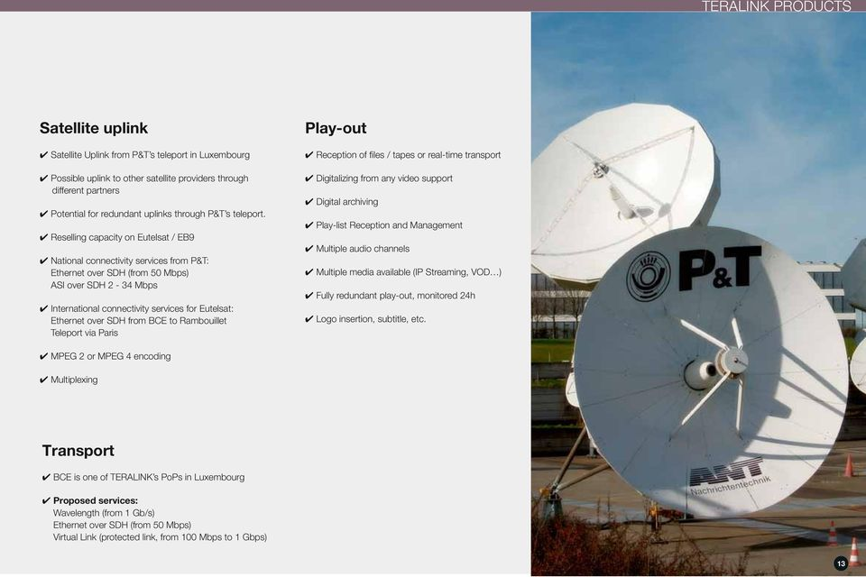 4 Reselling capacity on Eutelsat / EB9 4 National connectivity services from P&T: Ethernet over SDH (from 50 Mbps) ASI over SDH 2-34 Mbps 4 International connectivity services for Eutelsat: Ethernet