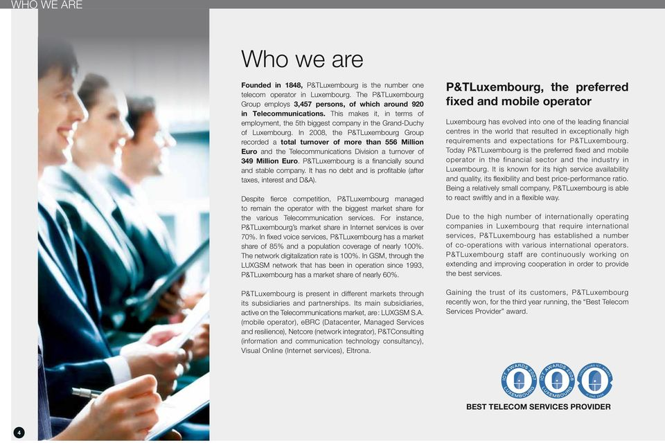 In 2008, the P&TLuxembourg Group recorded a total turnover of more than 556 Million Euro and the Telecommunications Division a turnover of 349 Million Euro.