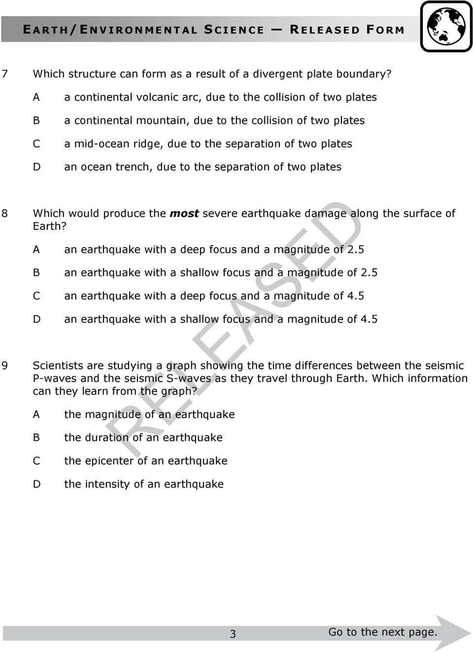 to the separation of two plates 8 Which would produce the most severe earthquake damage along the surface of Earth? an earthquake with a deep focus and a magnitude of 2.