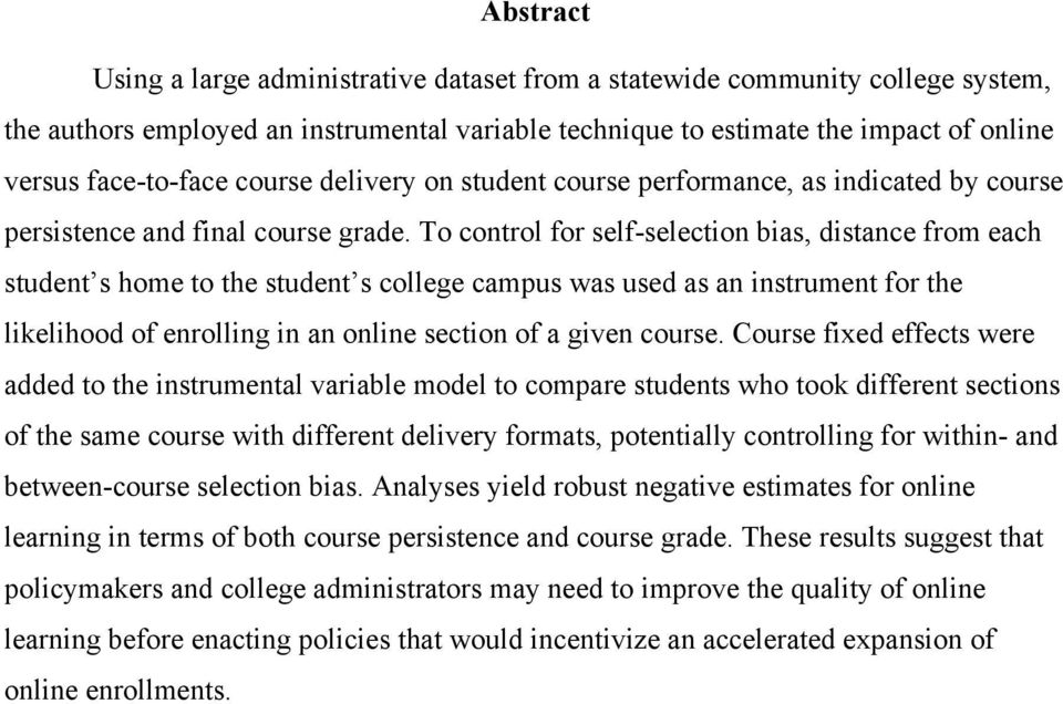 To control for self-selection bias, distance from each student s home to the student s college campus was used as an instrument for the likelihood of enrolling in an online section of a given course.