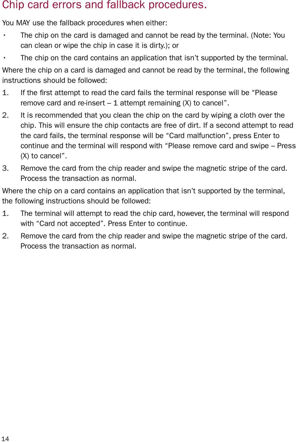 Where the chip on a card is damaged and cannot be read by the terminal, the following instructions should be followed: 1.