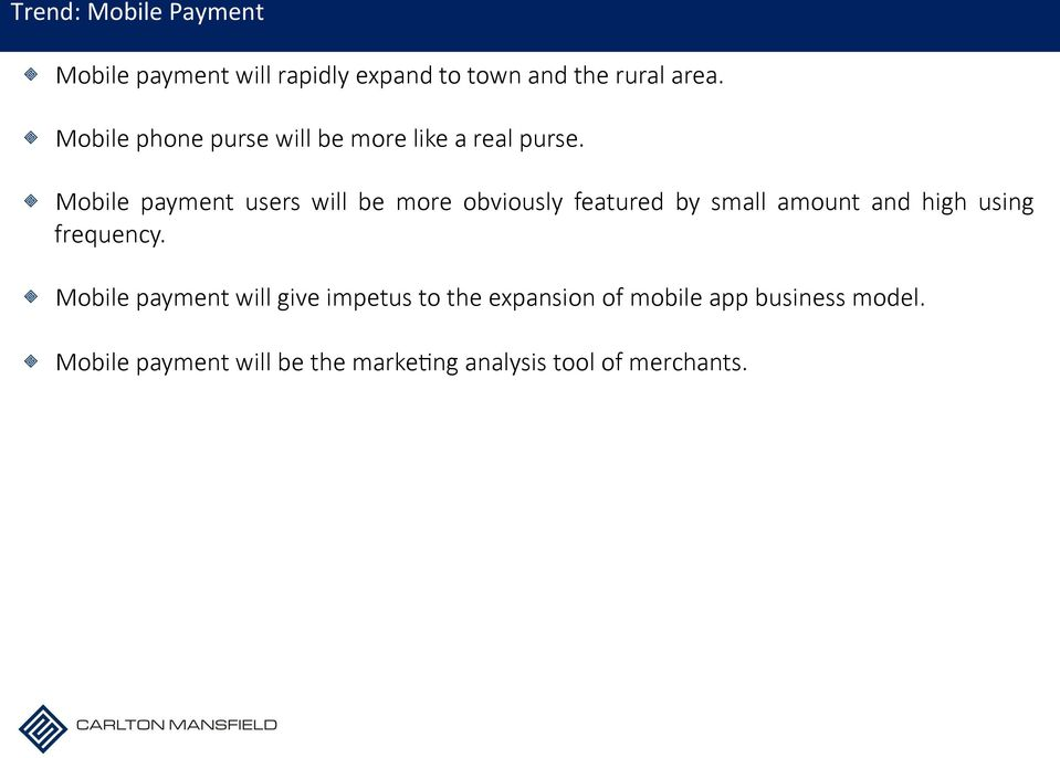 Mobile payment users will be more obviously featured by small amount and high using frequency.
