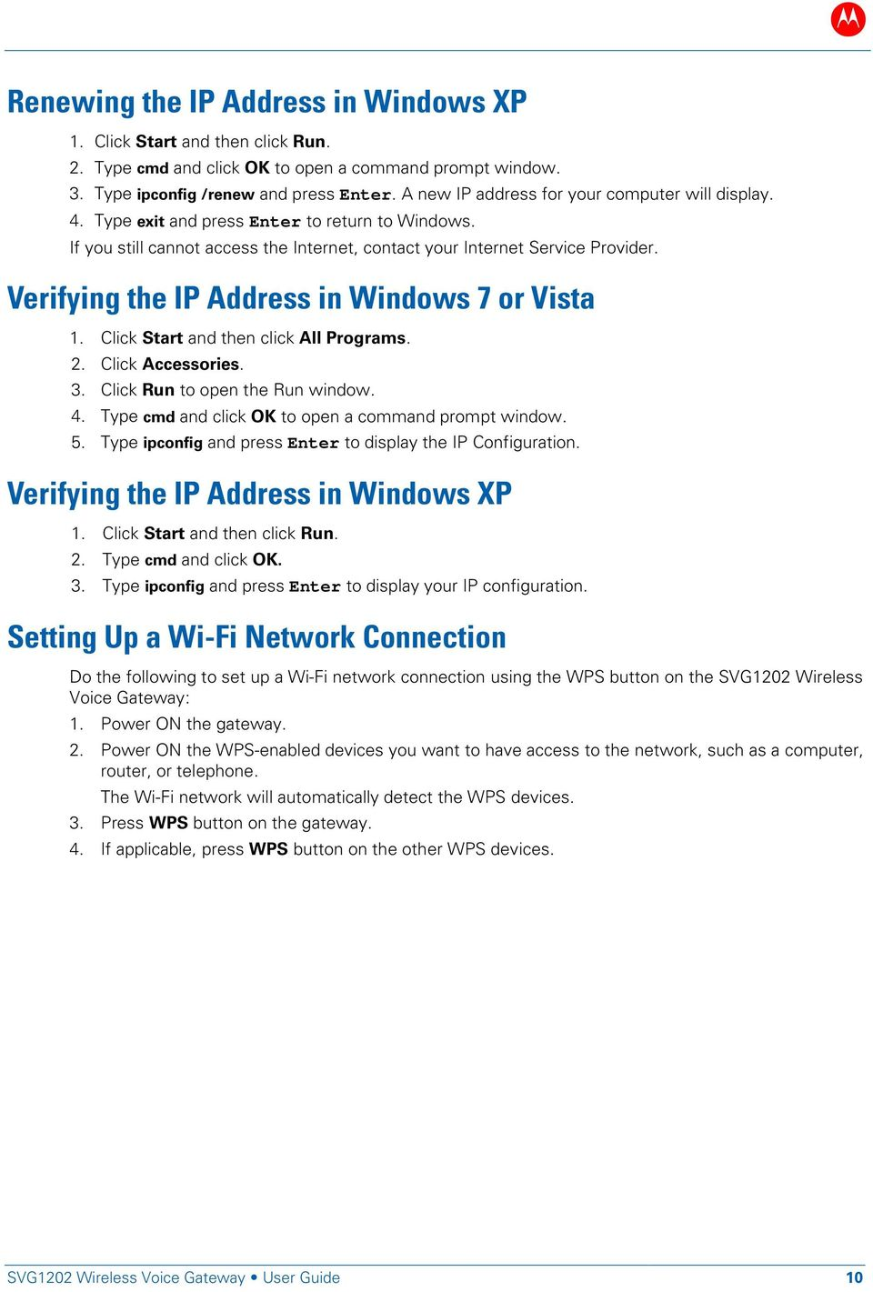 Verifying the IP Address in Windows 7 or Vista 1. Click Start and then click All Programs. 2. Click Accessories. 3. Click Run to open the Run window. 4.