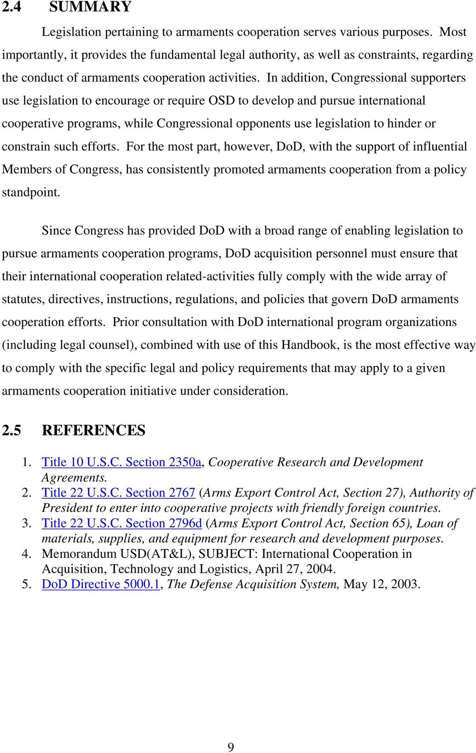 In addition, Congressional supporters use legislation to encourage or require OSD to develop and pursue international cooperative programs, while Congressional opponents use legislation to hinder or