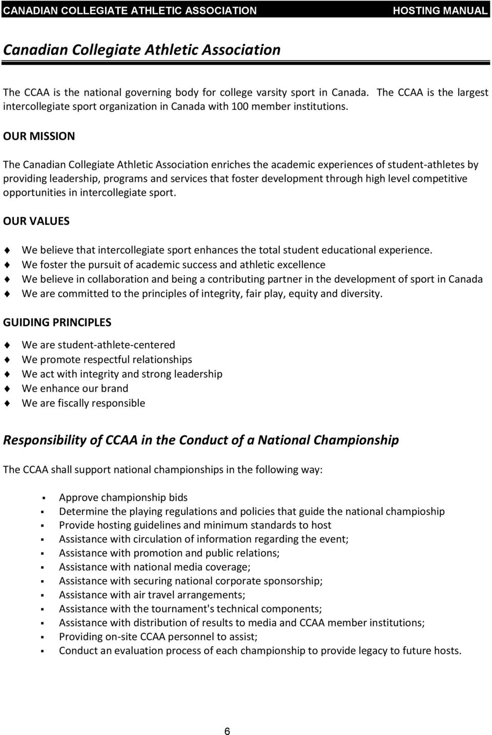 OUR MISSION The Canadian Collegiate Athletic Association enriches the academic experiences of student-athletes by providing leadership, programs and services that foster development through high