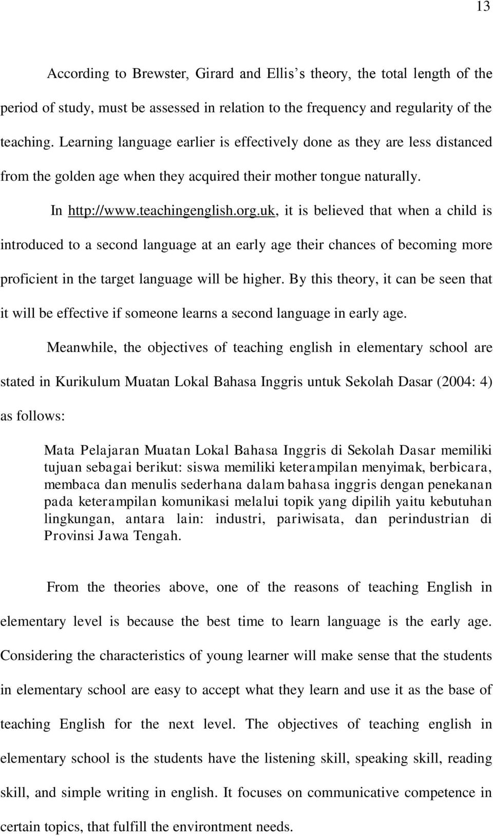 uk, it is believed that when a child is introduced to a second language at an early age their chances of becoming more proficient in the target language will be higher.