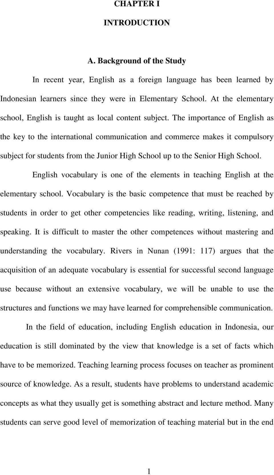 The importance of English as the key to the international communication and commerce makes it compulsory subject for students from the Junior High School up to the Senior High School.