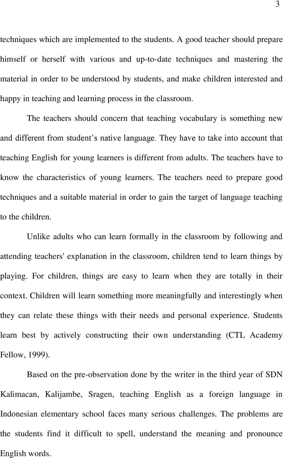 teaching and learning process in the classroom. The teachers should concern that teaching vocabulary is something new and different from student s native language.