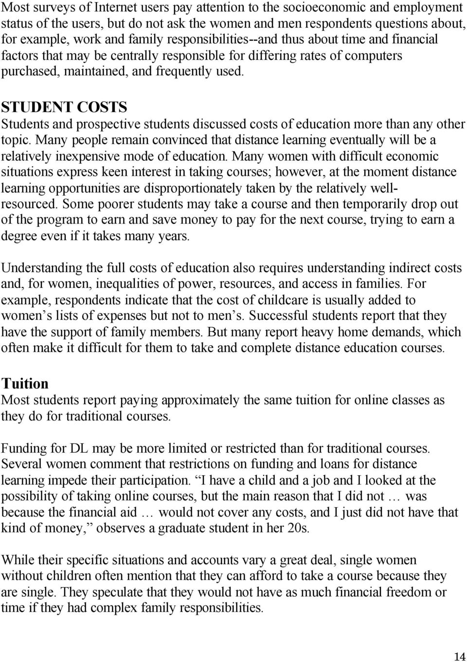 STUDENT COSTS Students and prospective students discussed costs of education more than any other topic.