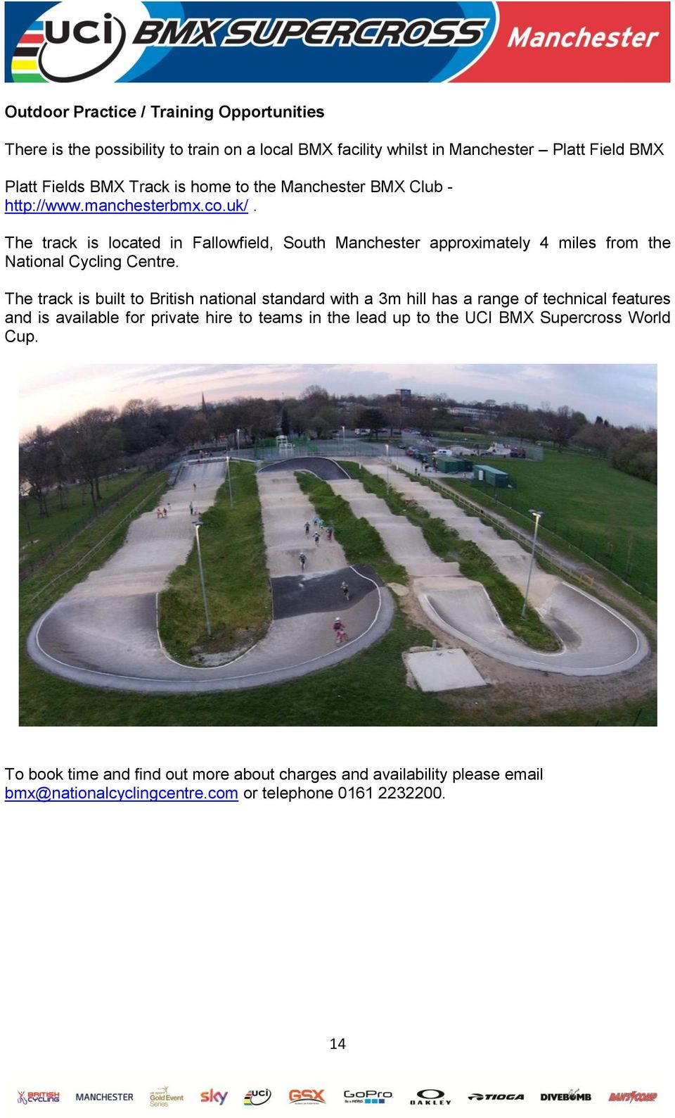 The track is located in Fallowfield, South Manchester approximately 4 miles from the National Cycling Centre.