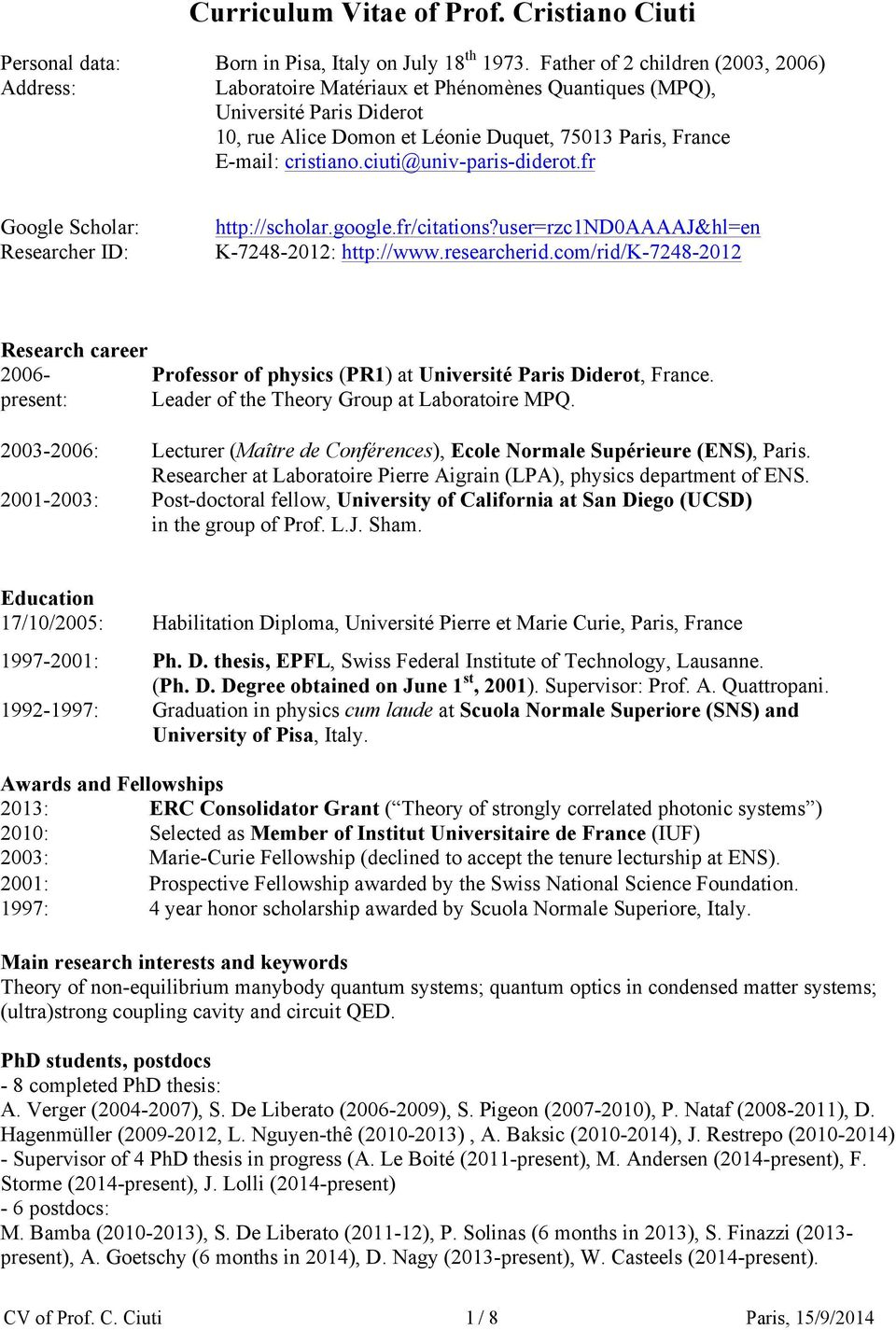 ciuti@univ-paris-diderot.fr Google Scholar: Researcher ID: http://scholar.google.fr/citations?user=rzc1nd0aaaaj&hl=en K-7248-2012: http://www.researcherid.