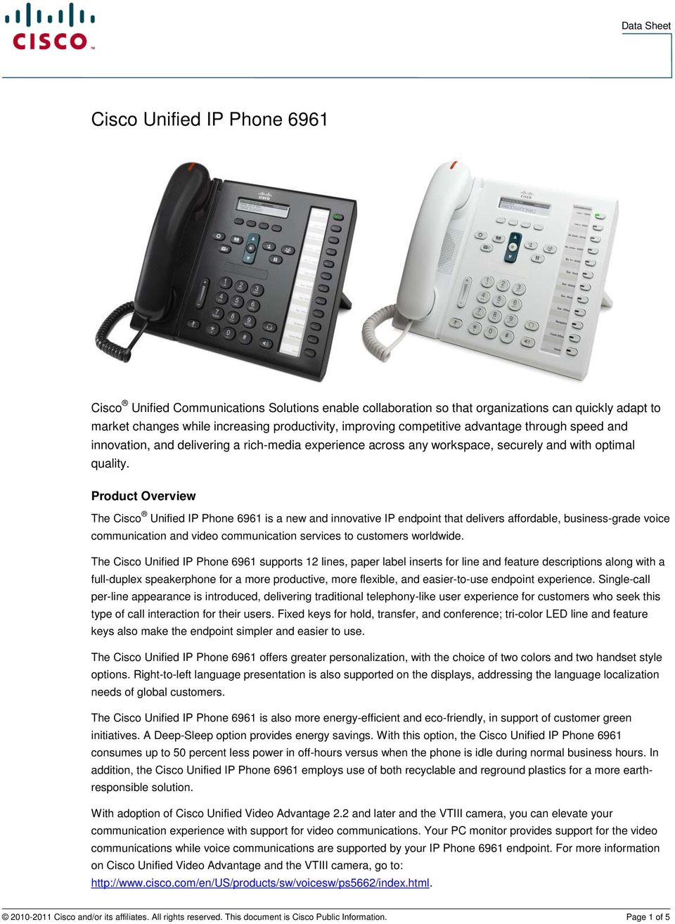 Product Overview The Cisco Unified IP Phone 6961 is a new and innovative IP endpoint that delivers affordable, business-grade voice communication and video communication services to customers