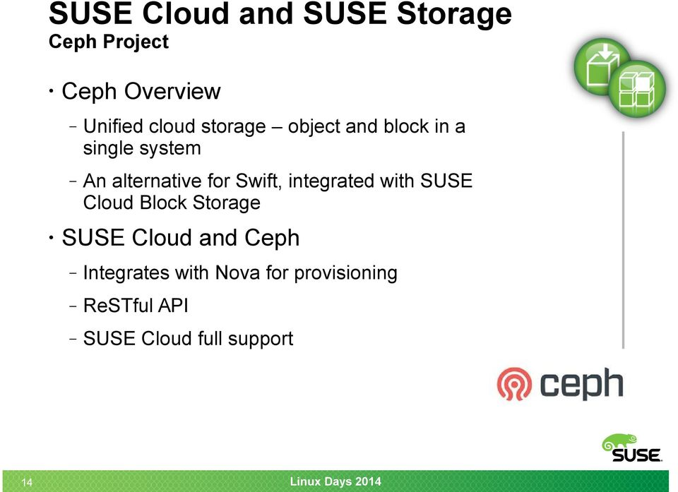 Swift, integrated with SUSE Cloud Block Storage SUSE Cloud and Ceph
