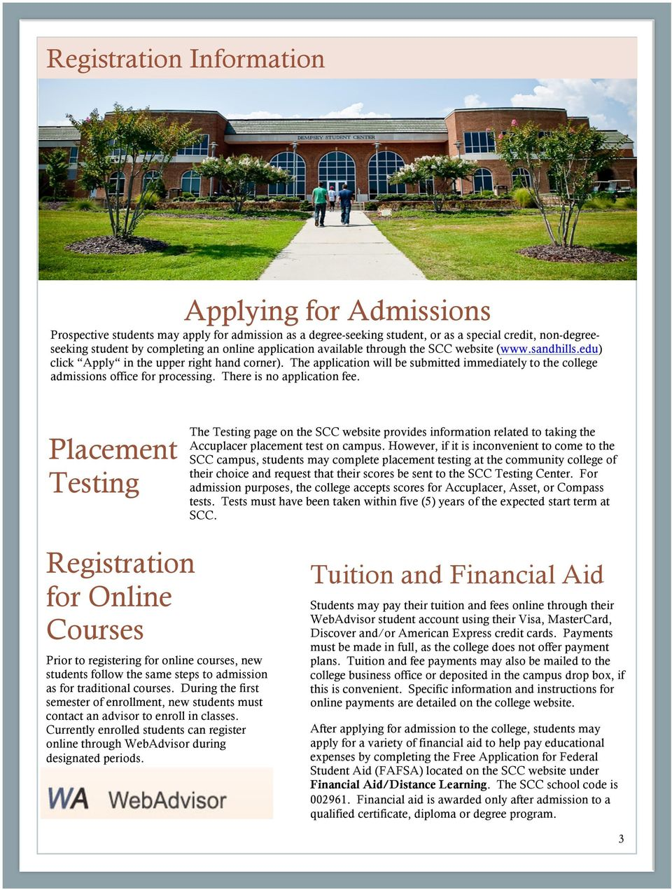 The application will be submitted immediately to the college admissions office for processing. There is no application fee.