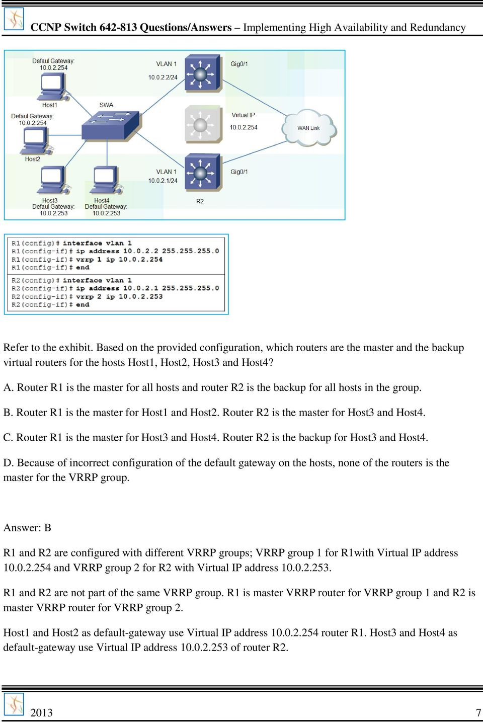 Router R1 is the master for Host3 and Host4. Router R2 is the backup for Host3 and Host4. D.