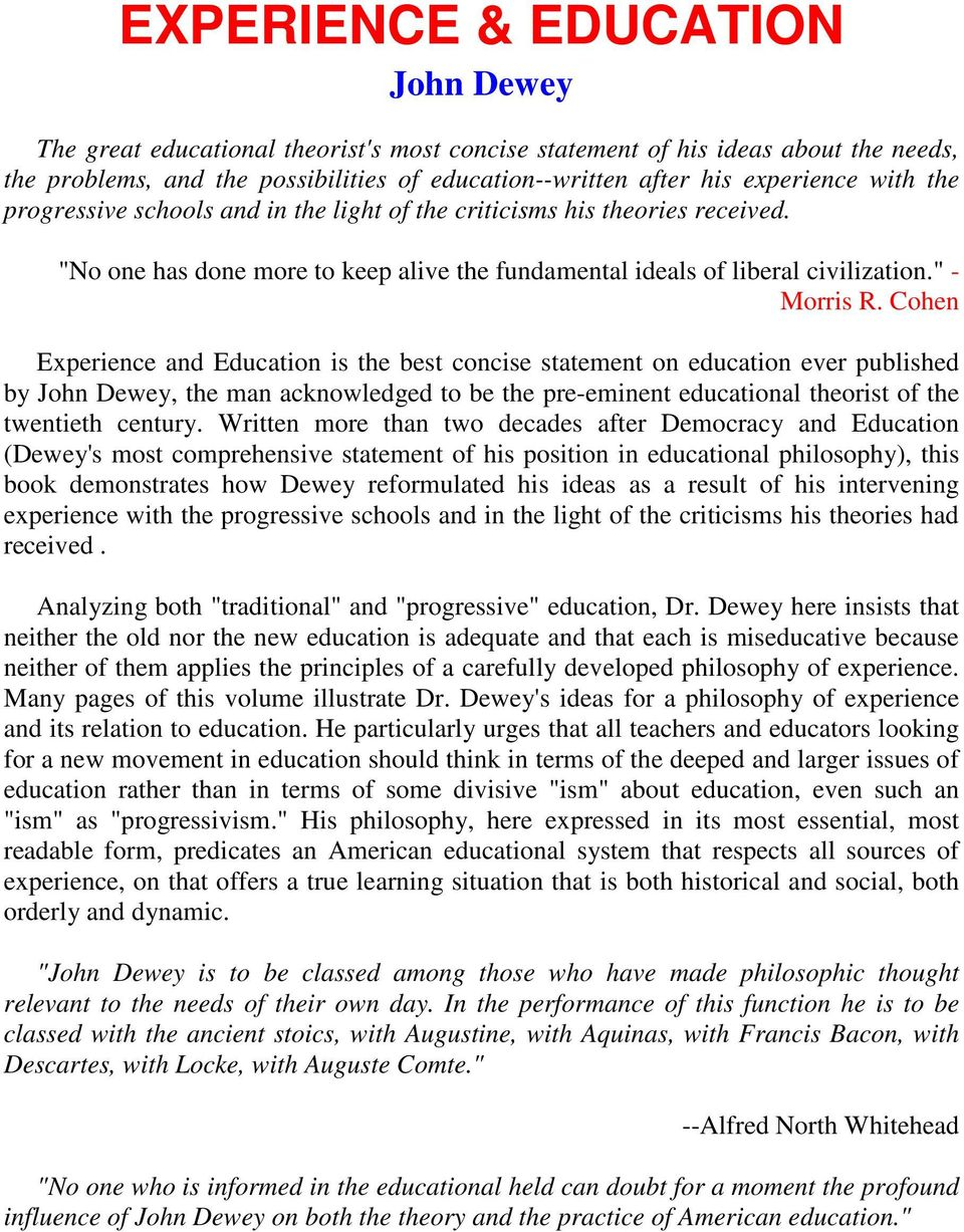Cohen Experience and Education is the best concise statement on education ever published by John Dewey, the man acknowledged to be the pre-eminent educational theorist of the twentieth century.