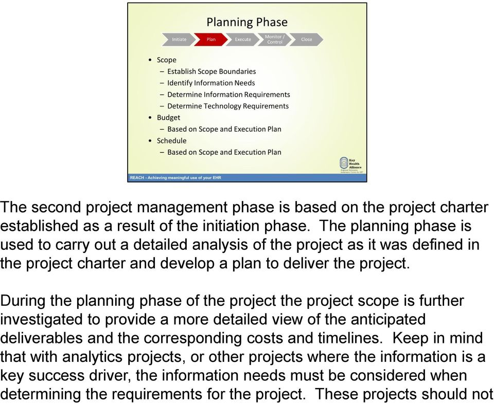 During the planning phase of the project the project scope is further investigated to provide a more detailed view of the anticipated deliverables and the corresponding