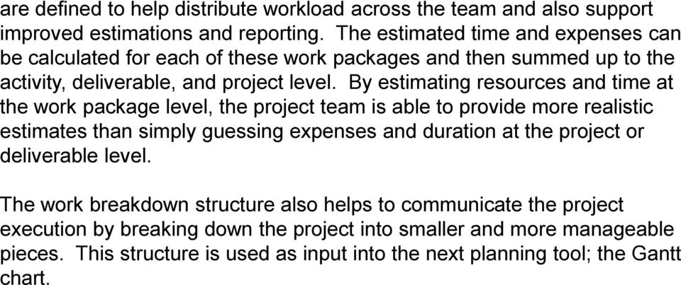 By estimating resources and time at the work package level, the project team is able to provide more realistic estimates than simply guessing expenses and duration at the