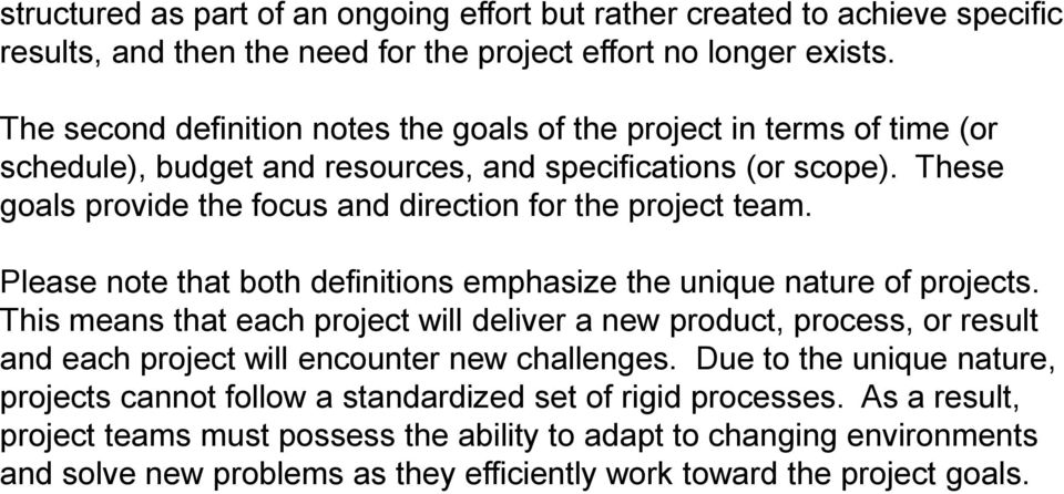 These goals provide the focus and direction for the project team. Please note that both definitions emphasize the unique nature of projects.