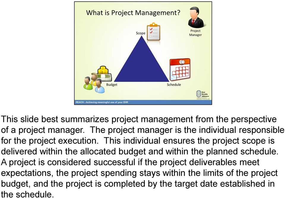 This individual ensures the project scope is delivered within the allocated budget and within the planned schedule.
