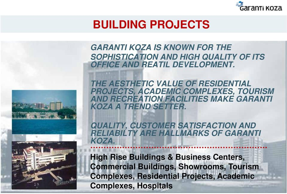 A TREND SETTER. QUALITY, CUSTOMER SATISFACTION AND RELIABILTY ARE HALLMARKS OF GARANTI KOZA.