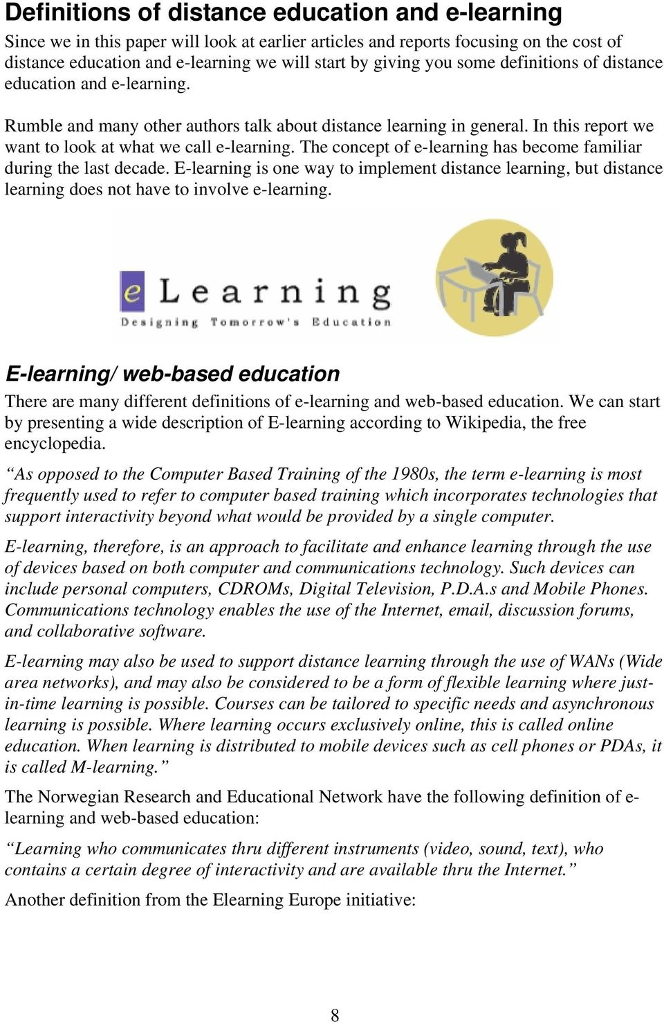 The concept of e-learning has become familiar during the last decade. E-learning is one way to implement distance learning, but distance learning does not have to involve e-learning.