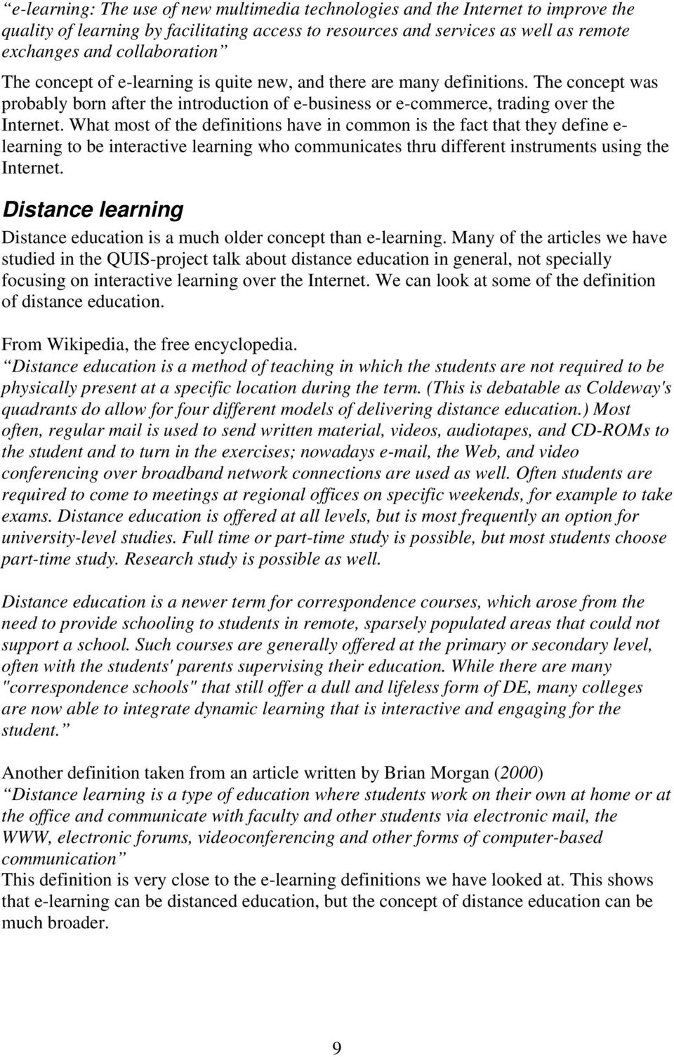 What most of the definitions have in common is the fact that they define e- learning to be interactive learning who communicates thru different instruments using the Internet.
