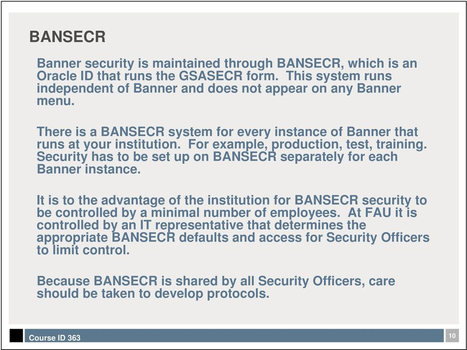 Security has to be set up on BANSECR separately for each Banner instance.