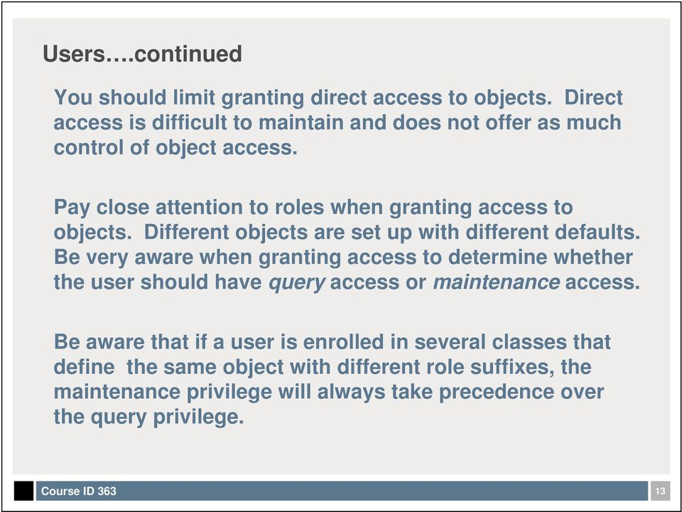 Pay close attention to roles when granting access to objects. Different objects are set up with different defaults.