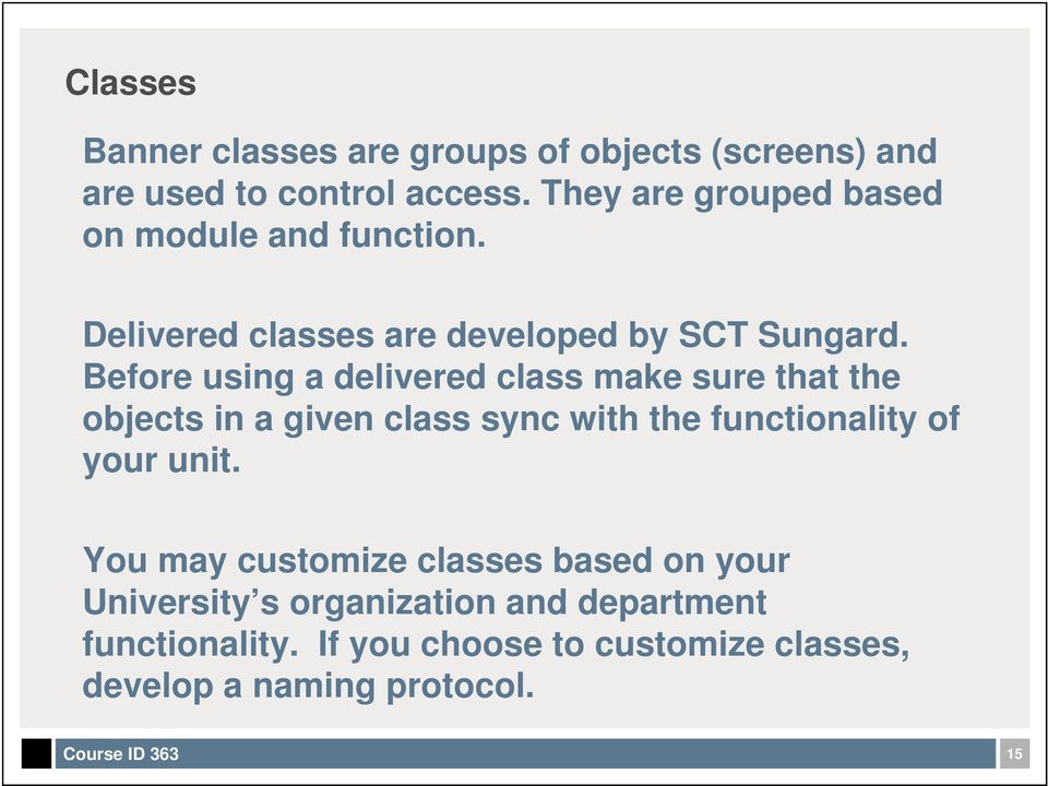 Before using a delivered class make sure that the objects in a given class sync with the functionality of your