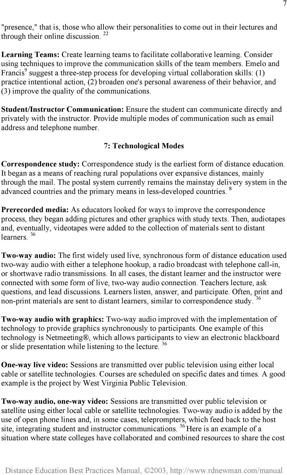 Emelo and Francis 9 suggest a three-step process for developing virtual collaboration skills: (1) practice intentional action, (2) broaden one's personal awareness of their behavior, and (3) improve