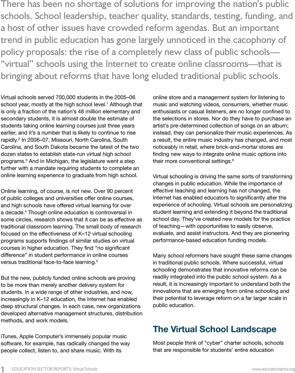 But an important trend in public education has gone largely unnoticed in the cacophony of policy proposals: the rise of a completely new class of public schools virtual schools using the Internet to