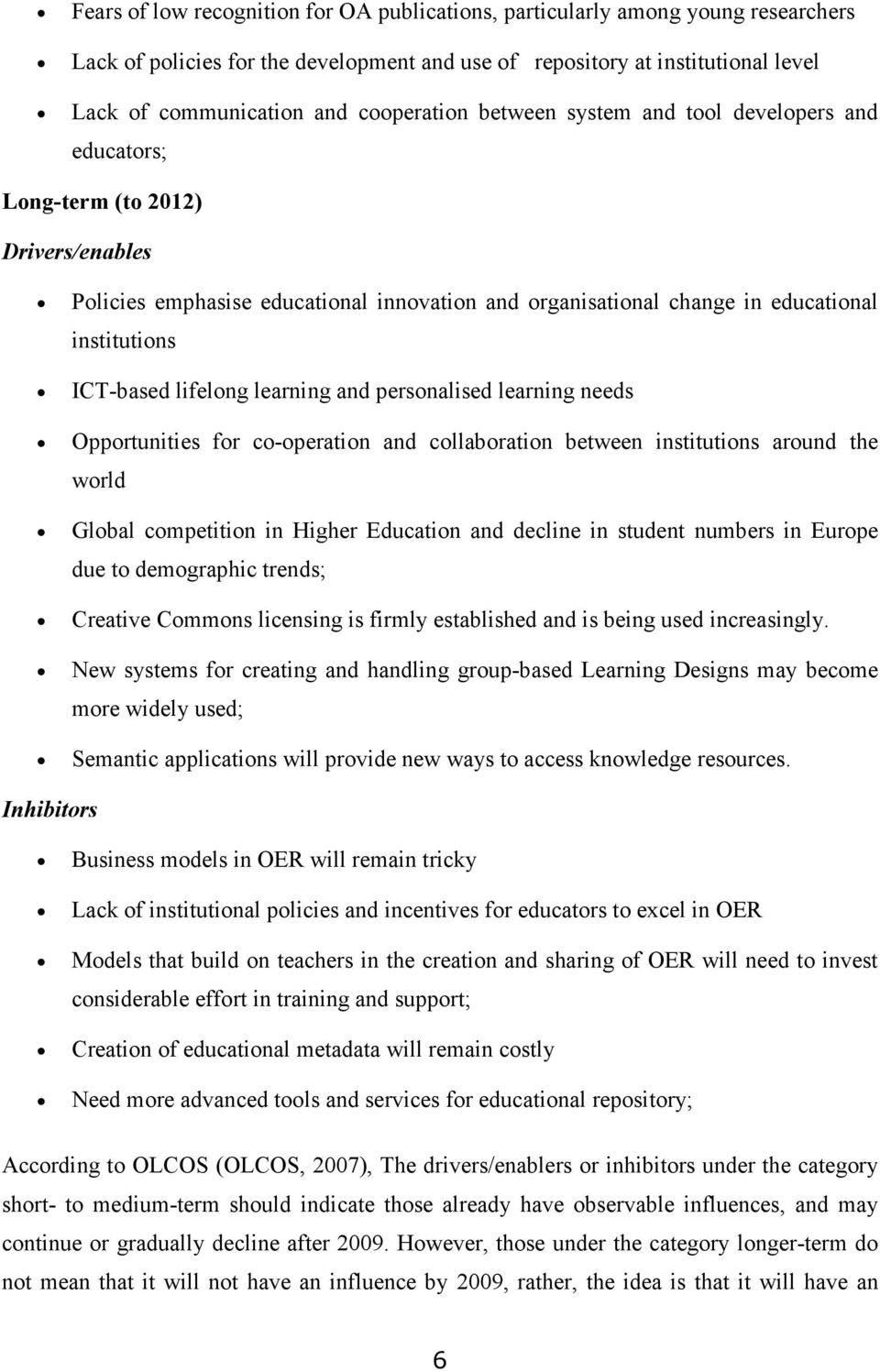 ICT-based lifelong learning and personalised learning needs Opportunities for co-operation and collaboration between institutions around the world Global competition in Higher Education and decline