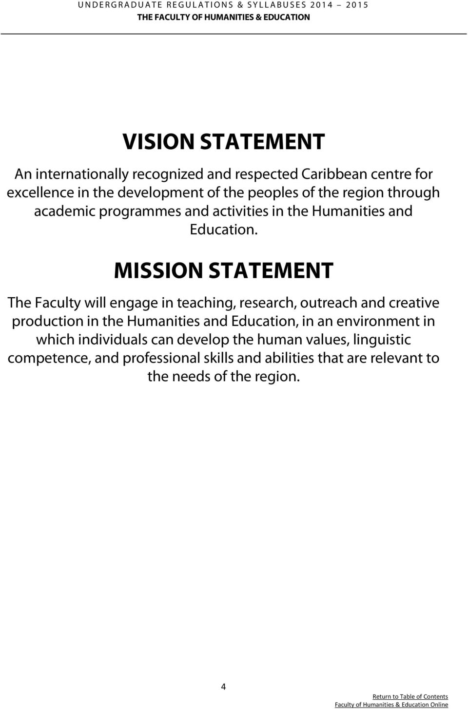 MISSION STATEMENT The Faculty will engage in teaching, research, outreach and creative production in the Humanities and Education,