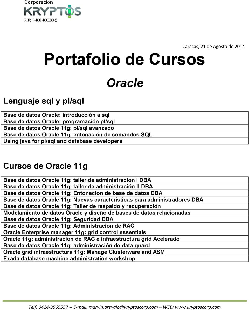 Oracle 11g: taller de administración II DBA Base de datos Oracle 11g: Entonacion de base de datos DBA Base de datos Oracle 11g: Nuevas características para administradores DBA Base de datos Oracle