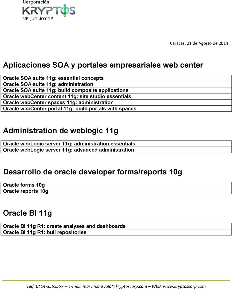 with spaces Administration de weblogic 11g Oracle weblogic server 11g: administration essentials Oracle weblogic server 11g: advanced administration Desarrollo de