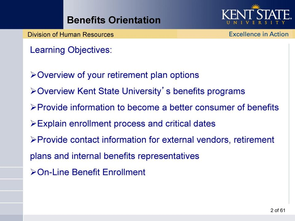 benefits Explain enrollment process and critical dates Provide contact information for