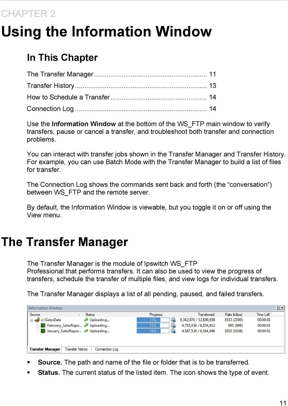 You can interact with transfer jobs shown in the Transfer Manager and Transfer History. For example, you can use Batch Mode with the Transfer Manager to build a list of files for transfer.