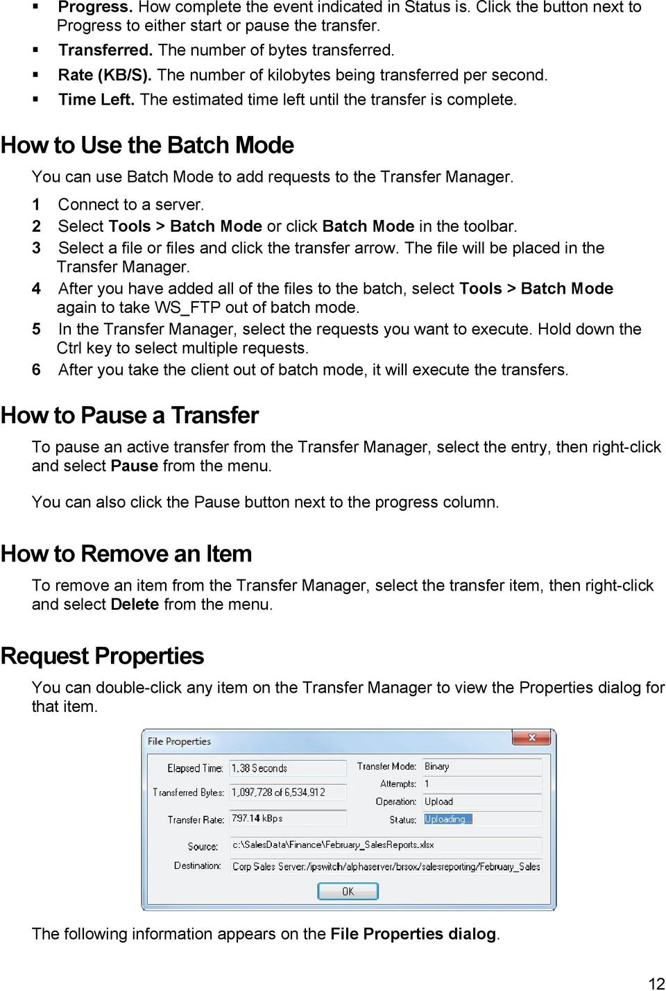 How to Use the Batch Mode You can use Batch Mode to add requests to the Transfer Manager. 1 Connect to a server. 2 Select Tools > Batch Mode or click Batch Mode in the toolbar.