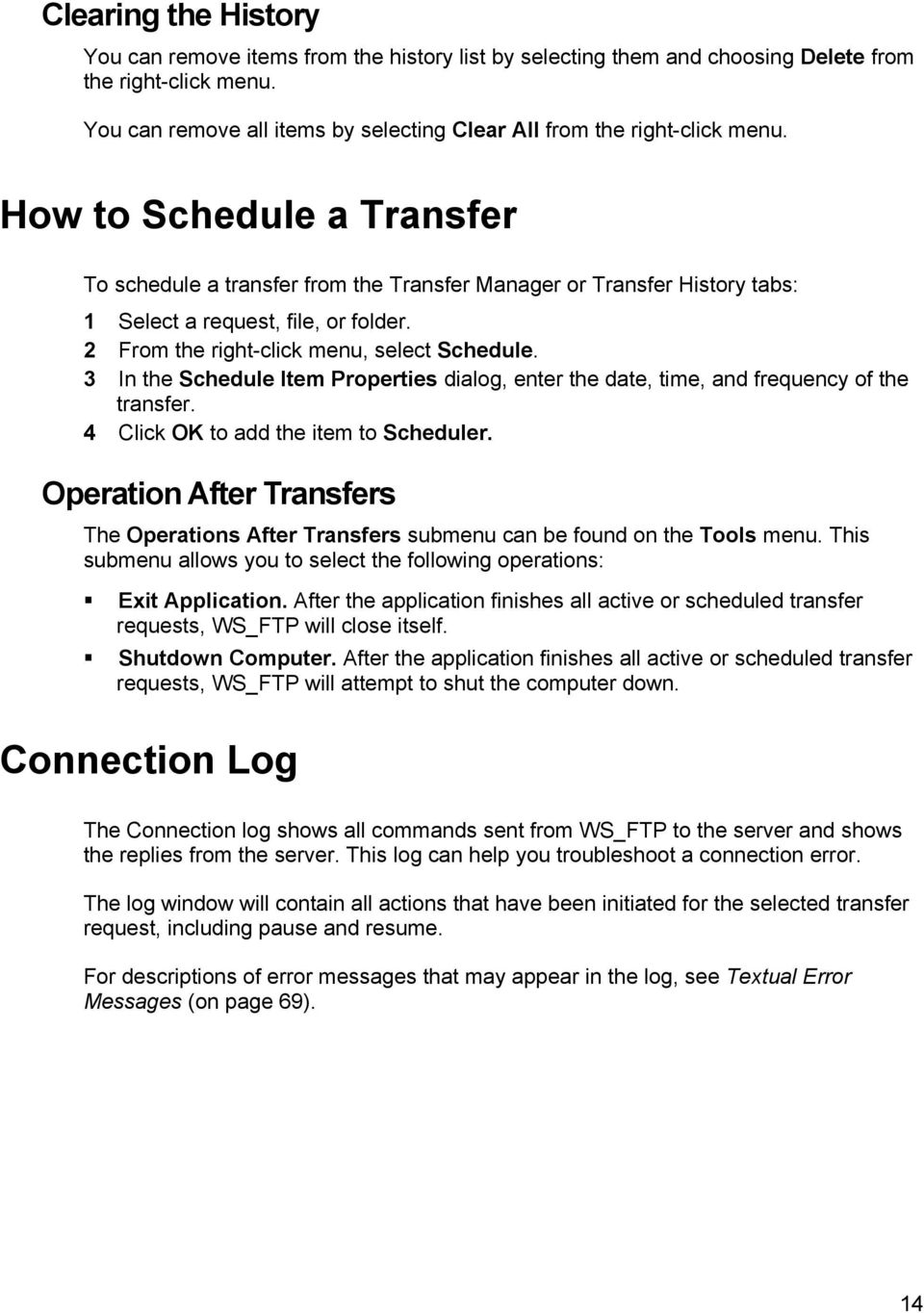 How to Schedule a Transfer To schedule a transfer from the Transfer Manager or Transfer History tabs: 1 Select a request, file, or folder. 2 From the right-click menu, select Schedule.