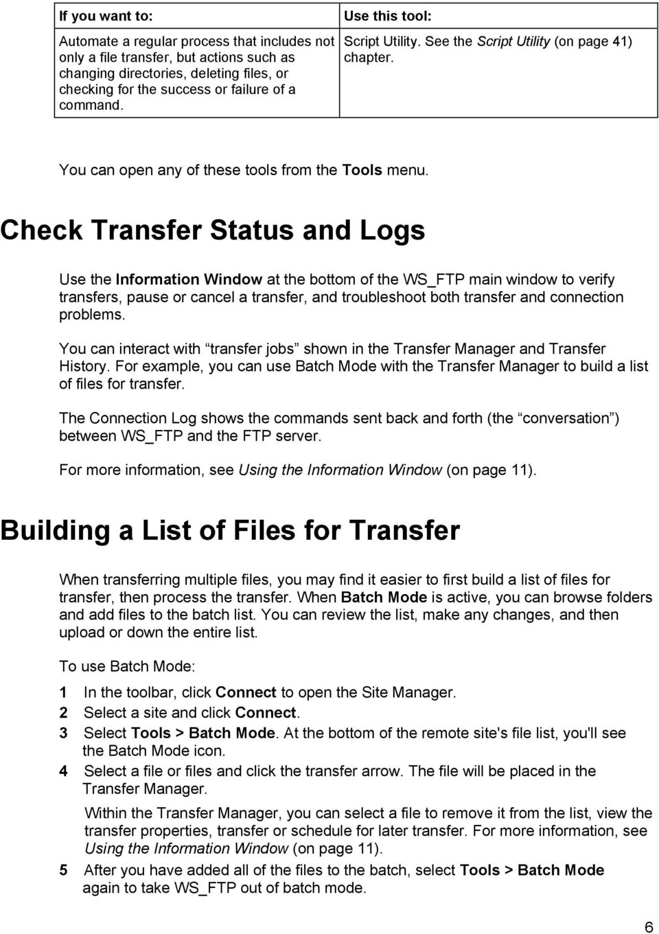 Check Transfer Status and Logs Use the Information Window at the bottom of the WS_FTP main window to verify transfers, pause or cancel a transfer, and troubleshoot both transfer and connection