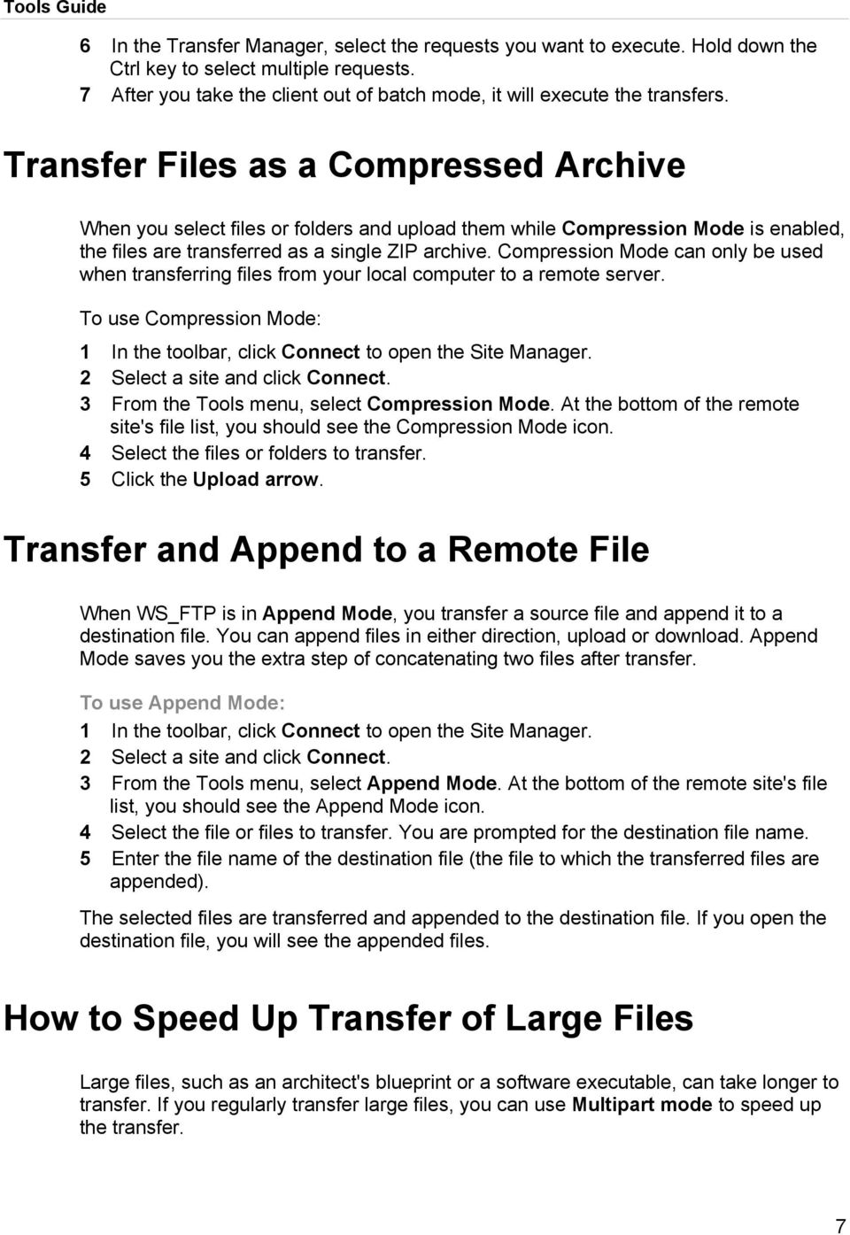 Transfer Files as a Compressed Archive When you select files or folders and upload them while Compression Mode is enabled, the files are transferred as a single ZIP archive.