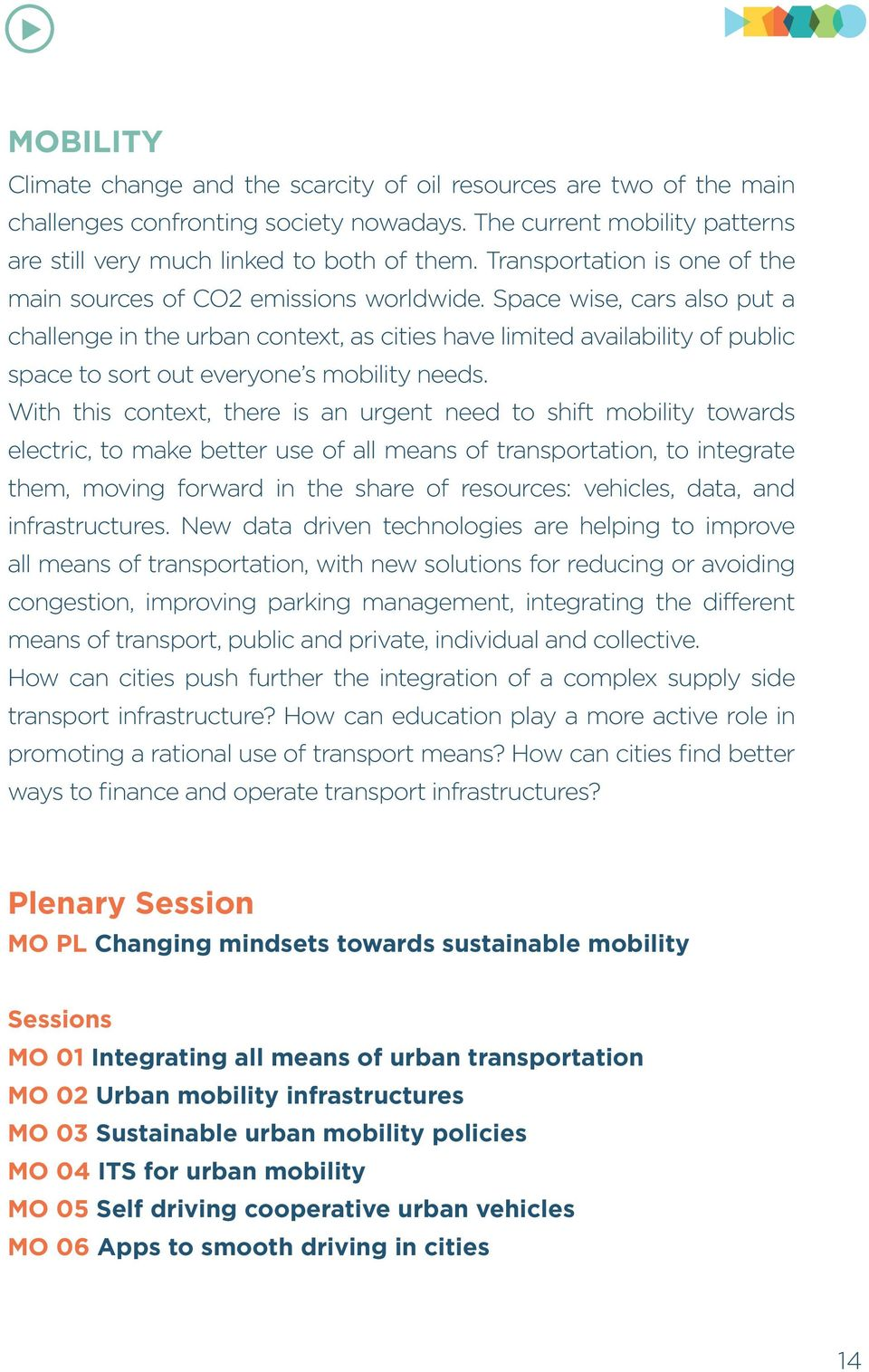 Space wise, cars also put a challenge in the urban context, as cities have limited availability of public space to sort out everyone s mobility needs.