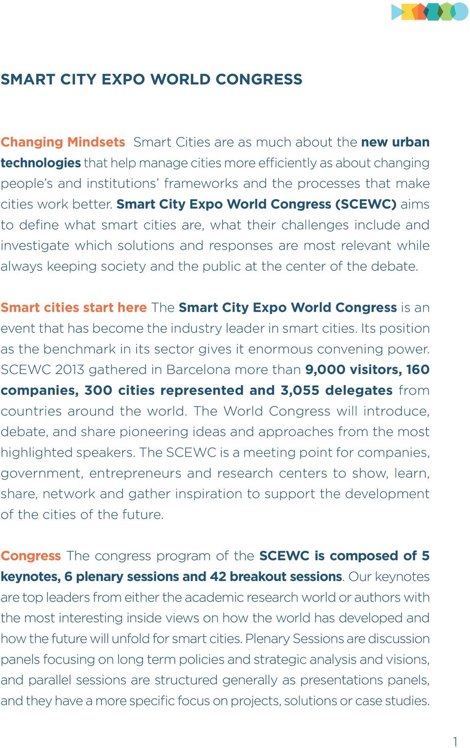 Smart City Expo World Congress (SCEWC) aims to define what smart cities are, what their challenges include and investigate which solutions and responses are most relevant while always keeping society
