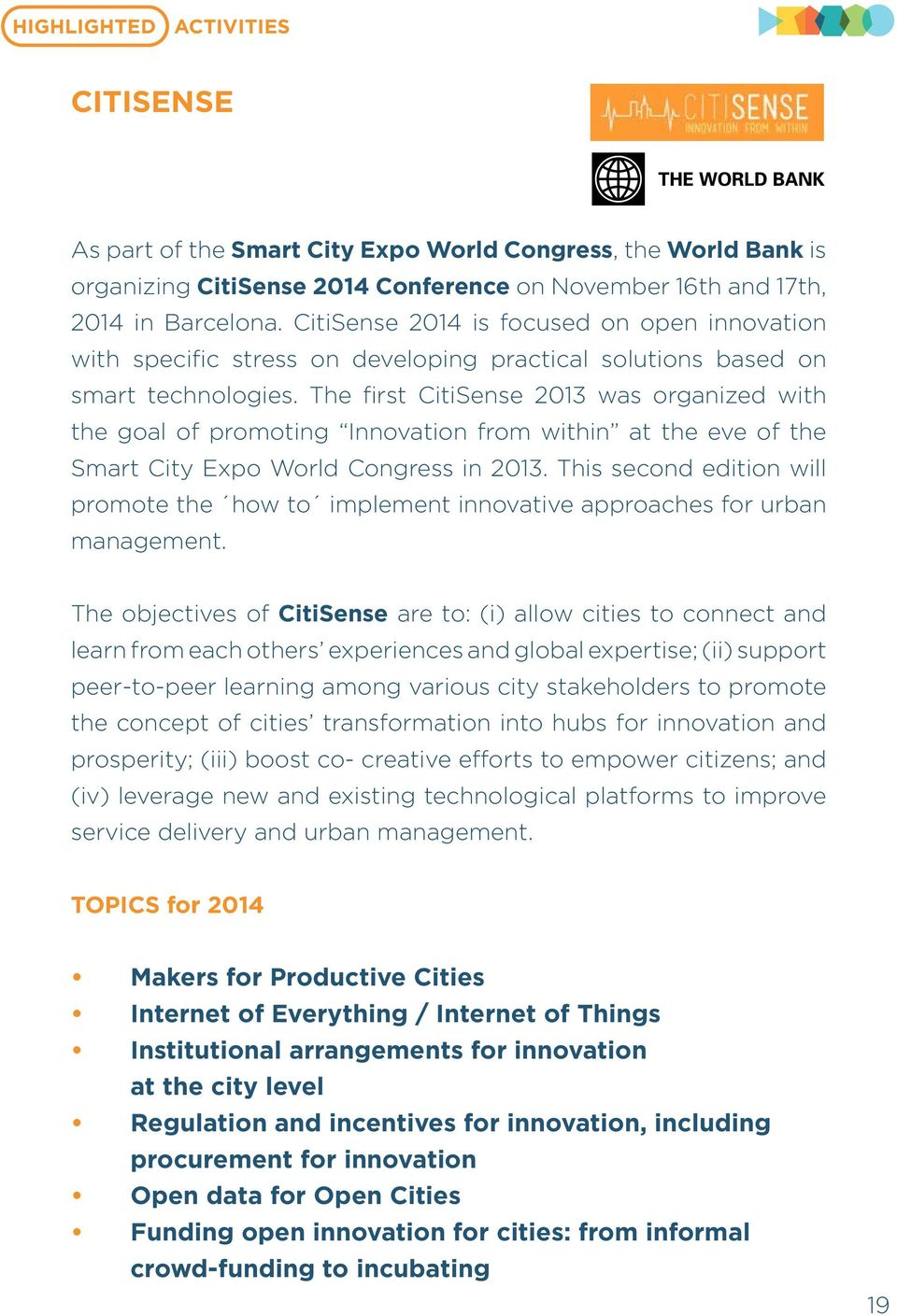 The first CitiSense 2013 was organized with the goal of promoting Innovation from within at the eve of the Smart City Expo World Congress in 2013.