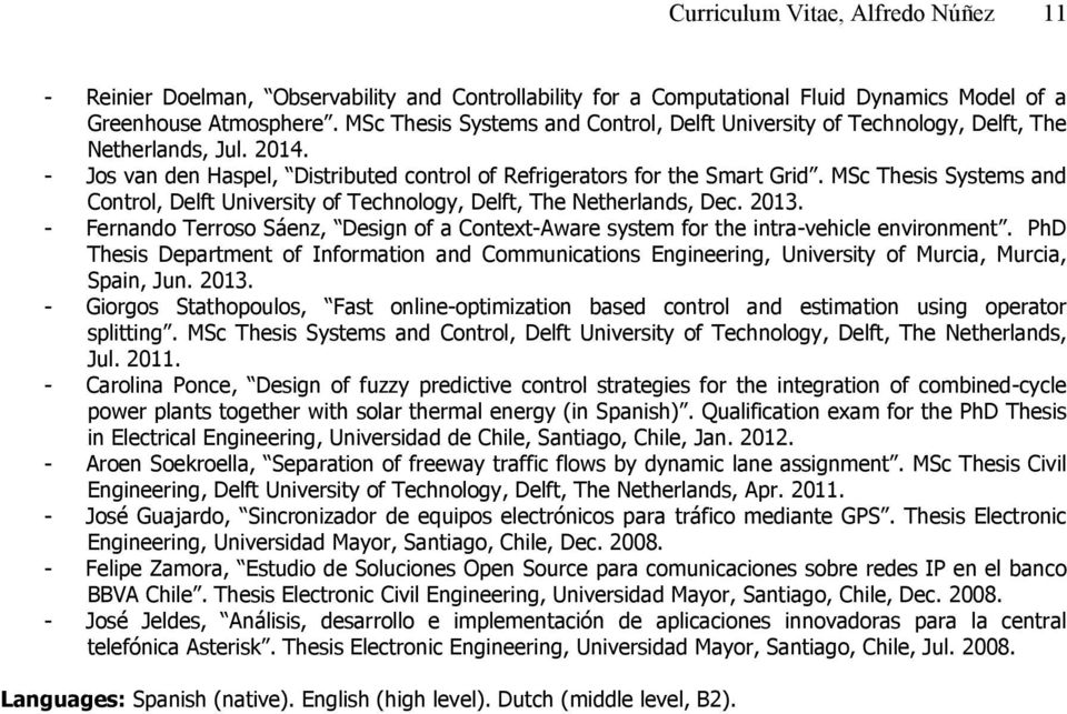 MSc Thesis Systems and Control, Delft University of Technology, Delft, The Netherlands, Dec. 2013. - Fernando Terroso Sáenz, Design of a Context-Aware system for the intra-vehicle environment.