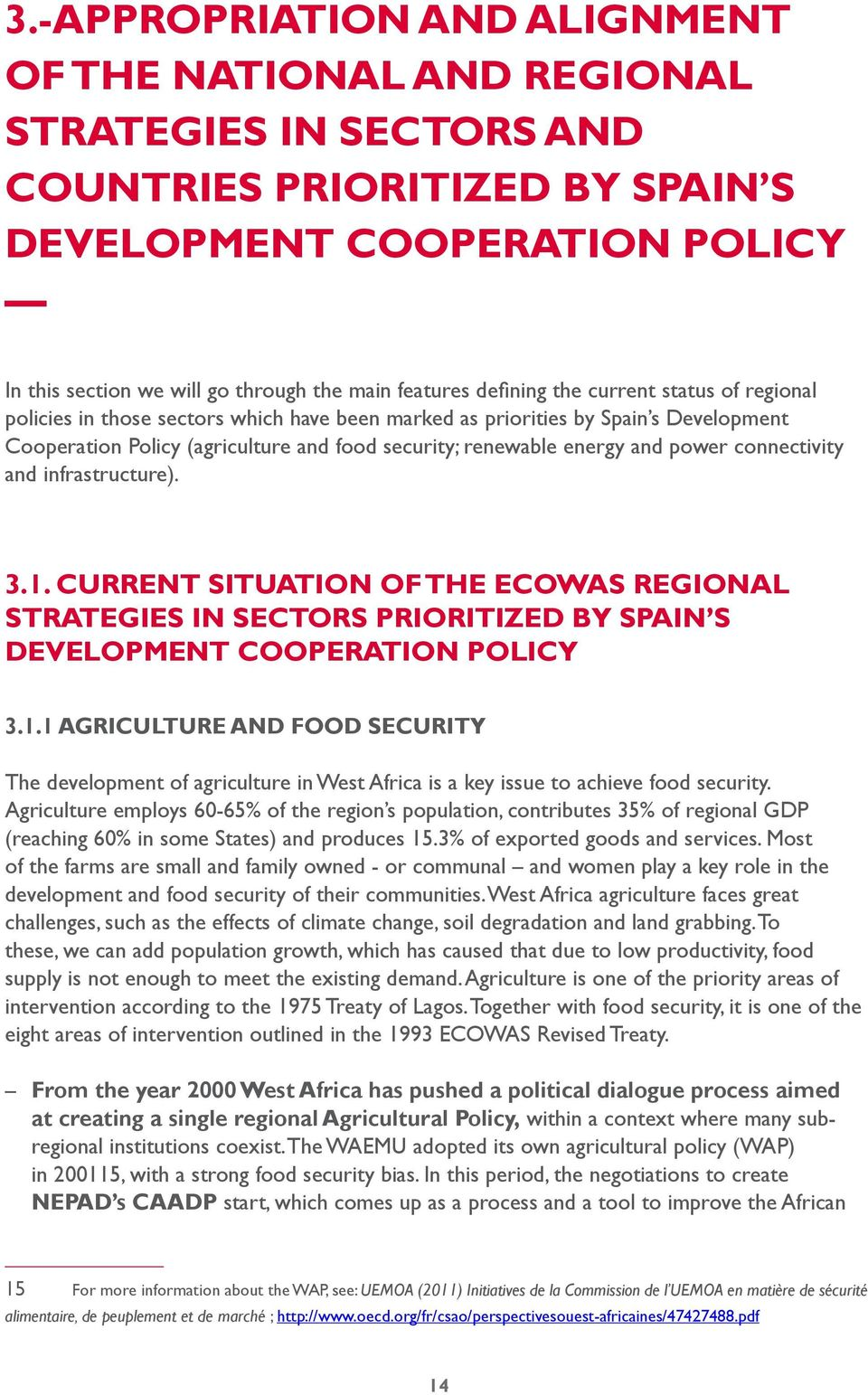 energy and power connectivity and infrastructure). 3.1. CURRENT SITUATION OF THE ECOWAS REGIONAL STRATEGIES IN SECTORS PRIORITIZED BY SPAIN S DEVELOPMENT COOPERATION POLICY 3.1.1 AGRICULTURE AND FOOD SECURITY The development of agriculture in West Africa is a key issue to achieve food security.